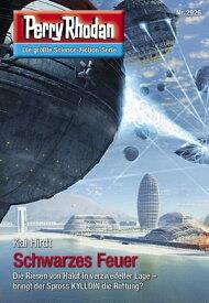 "Perry Rhodan 2926: Schwarzes FeuerPerry Rhodan-Zyklus ""Genesis""【電子書籍】[ Kai Hirdt ]"