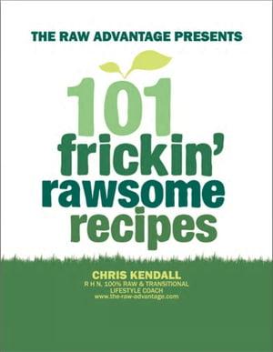 101 Frickin' Rawsome Recipes【電子書籍】[ Chris Kendall ]