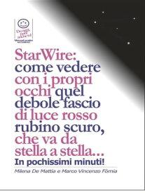 StarWire: come vedere con i propri occhi quel debole fascio di luce rosso rubino scuro, che va da stella a stella...【電子書籍】[ Marco Fomia ]