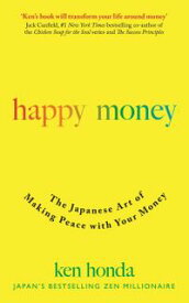 Happy MoneyThe Japanese Art of Making Peace with Your Money【電子書籍】[ Ken Honda ]