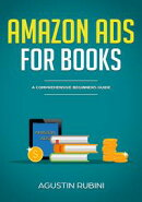 Amazon Ads for Books: A Comprehensive Beginners Guide (2018 edition)