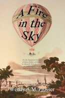 A Fire in the Sky: Or, the Fantastical History of James Sadler, as Related by Himself: How the Son of an Oxf…