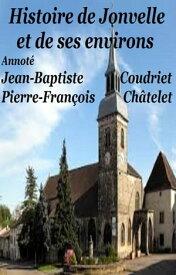 Histoire de Jonvelle et de ses environs【電子書籍】[ JEAN-BATISTE COUDRIET ]