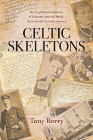 Celtic SkeletonsAn Englishman's journey into his Welsh, Cornish and Scottish ancestry【電子書籍】[ Tony Berry ]