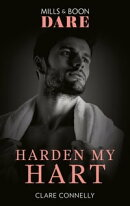 Harden My Hart (Mills & Boon Dare) (The Notorious Harts, Book 3)