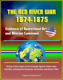 The Red River War 1874-1875: Evidence of Operational Art and Mission Command, History of the Largest Army Ca…