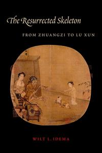 The Resurrected SkeletonFrom Zhuangzi to Lu Xun【電子書籍】[ Wilt Idema ]