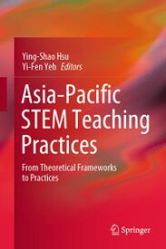 Asia-Pacific STEM Teaching PracticesFrom Theoretical Frameworks to Practices【電子書籍】