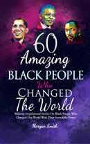 60 Amazing Black People Who Changed The World