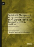 Sustainable Management of Japanese Entrepreneurs in Pre-War Period from the Perspective of SDGs and ESG