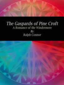 The Gaspards of Pine CroftA Romance of the Windermere【電子書籍】[ Ralph Connor ]