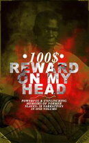 100$ REWARD ON MY HEAD ? Powerful & Unflinching Memoirs Of Former Slaves: 28 Narratives in One Volume