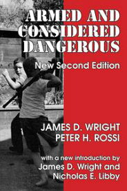 Armed and Considered DangerousA Survey of Felons and Their Firearms【電子書籍】[ Peter H. Rossi ]