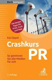 Crashkurs PRSo gewinnen Sie alle Medien f?r sich【電子書籍】[ Kai Oppel ]