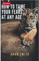 How To Tame Your Fears At Any Age