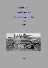 Drei Musketiere -Eine verlorene Jugend im Krieg, Band 5【電子書籍】[ Frank Hille ]
