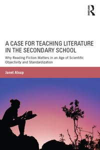 A Case for Teaching Literature in the Secondary SchoolWhy Reading Fiction Matters in an Age of Scientific Objectivity and Standardization【電子書籍】[ Janet Alsup ]