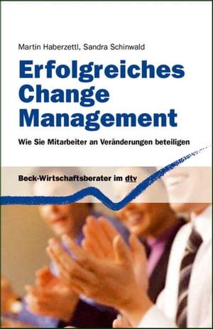 Erfolgreiches Change ManagementWie Sie Mitarbeiter erfolgreich an Ver?nderungen beteiligen【電子書籍】[ Martin Haberzettl ]