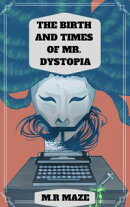 The Birth and Times of Mr. Dystopia