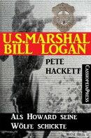 U.S. Marshal Bill Logan 12: Als Howard seine Wölfe schickte