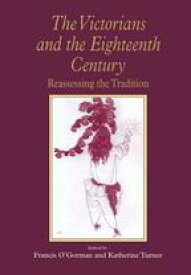 The Victorians and the Eighteenth Century Reassessing the Tradition【電子書籍】[ Francis O'Gorman ]