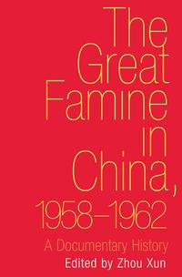 The Great Famine in China, 1958-1962: A Documentary History【電子書籍】[ Xun Zhou ]