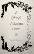 A (Very) Victorian Ghost IX