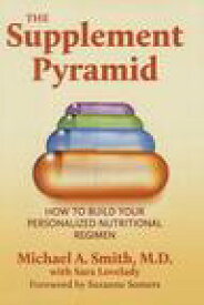 The Supplement PyramidHow to Build Your Personalized Nutritional Regimen【電子書籍】[ Michael A. Smith, M.D. ]