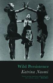 Wild Persistence【電子書籍】[ Katrina Naomi ]