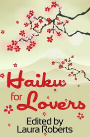 Haiku For Lovers: An Anthology of Love and Lust【電子書籍】[ Laura Roberts ]