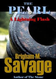The Pearl, Book 7--A Lightning Flash--An Epic Adventure【電子書籍】[ Brigham M. Savage ]