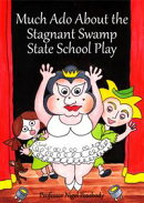 Much Ado About the Stagnant Swamp State School Play