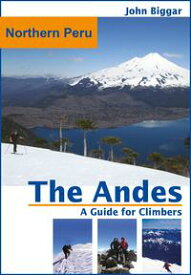Northern Peru: The Andes, a Guide For Climbers【電子書籍】[ John Biggar ]