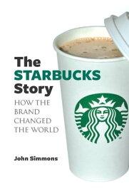 The Starbucks Story【電子書籍】[ John Simmons ]
