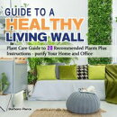 Guide to a Healthy Living Wall-2020:Plant Care Guide to 20 Recommended Plants Plus Instructions - purify You…