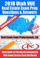 2018 Utah VUE Real Estate Exam Prep Questions and Answers: Study Guide to Passing the Salesperson Real Estate License Exam Effortlessly