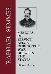 MemoirsofServiceAfloat,duringtheWarbetweentheStates.