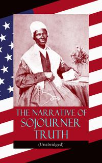 TheNarrativeofSojournerTruth(Unabridged)IncludingherfamousSpeechAin'tIaWoman?(InspiringMemoirofOneIncredibleWoman)