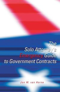 TheSoloAttorney'sEmergencyGuidetoGovernmentContracts