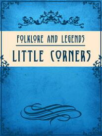 Little Corners【電子書籍】[ Folklore and Legends ]
