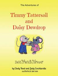 The Adventures of Timmy Tattersail and Daisy DewdropBest Friends Forever【電子書籍】[ Cindy Reed ]
