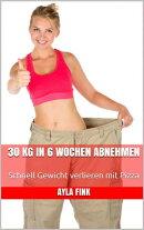 30 kg in 6 Wochen abnehmen