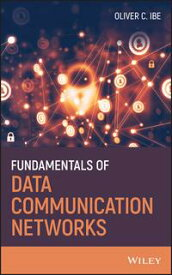 Fundamentals of Data Communication Networks【電子書籍】[ Oliver C. Ibe ]