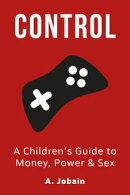 Control: A Children's Guide to Money, Power & Sex