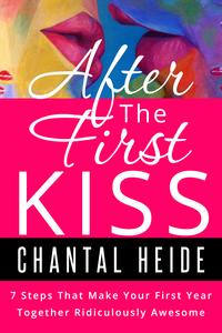 After The First Kiss7 Steps That Make Your First Year Together Ridiculously Awesome【電子書籍】[ Chantal Heide ]
