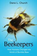 The Beekeepers: How Humans Changed the World of Bumble Bees (Scholastic Focus)