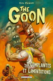 The Goon T11Complaintes et Lamentations【電子書籍】[ Eric Powell ]