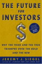 The Future for InvestorsWhy the Tried and the True Triumphs Over the Bold and th...