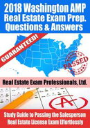 2018 Washington AMP Real Estate Exam Prep Questions and Answers: Study Guide to Passing the Salesperson Real Estate License Exam Effortlessly