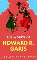 The Works Of Howard Roger Garis